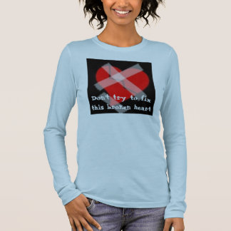 Don't try to fix this broken heart long sleeve T-Shirt