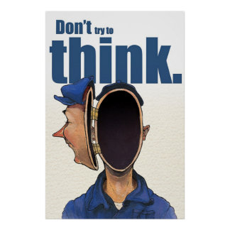 Don't try to think. poster
