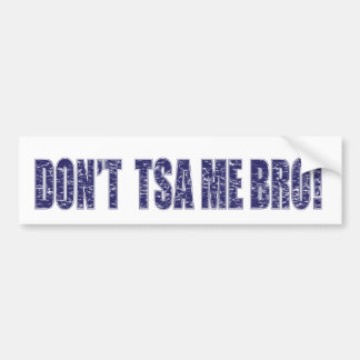 Don't-TSA-Me-BRO3 Bumper Sticker