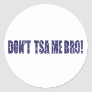 Don't-TSA-Me-BRO3 Classic Round Sticker
