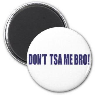 Don't-TSA-Me-BRO 2 Inch Round Magnet