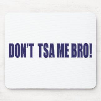 Don't-TSA-Me-BRO Mouse Pad