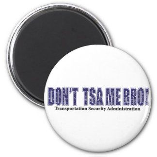 Don't-TSA-Me-BRO.xpng 2 Inch Round Magnet