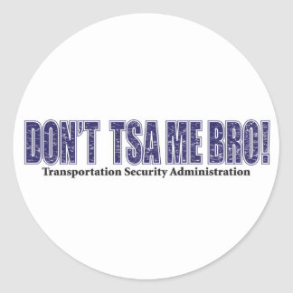 Don't-TSA-Me-BRO.xpng Classic Round Sticker