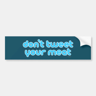 Don't Tweet Your Meat bumper sticker