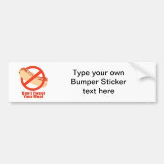Don't Tweet Your Meat- Car Bumper Sticker