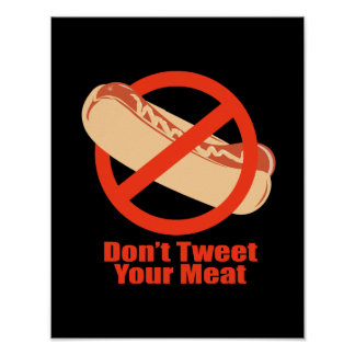 Don't Tweet Your Meat- Posters
