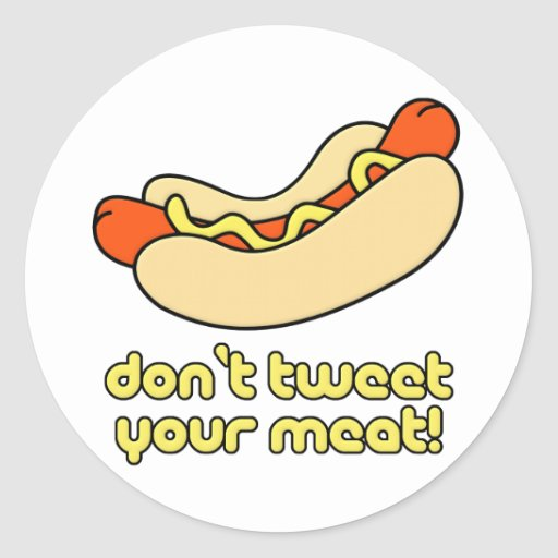 Don't Tweet Your Meat! Round Sticker
