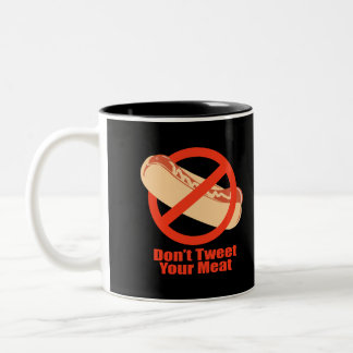 Don't Tweet Your Meat- Two-Tone Coffee Mug