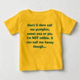 Don't U dare call me pumpkin, sweet pea or pie.... Baby T-Shirt