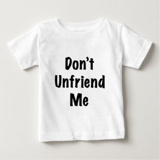 Don't Unfriend Me Baby T-Shirt