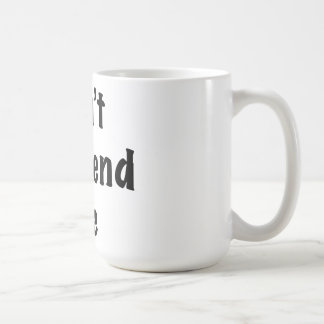Don't Unfriend Me Coffee Mug