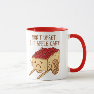 Don't Upset The Apple Cart Mug