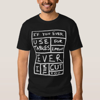 Don't Use Tables T-Shirt