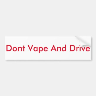 Dont Vape And Drive Bumper Sticker Car Bumper Sticker