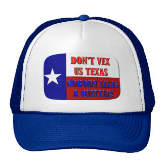 Don't Vex Us Texas - Nobody Likes A Quitter Trucker Hat