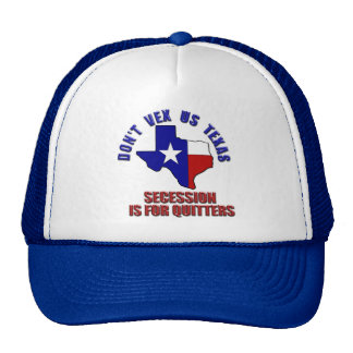 Don't Vex Us Texas - Secession is for Quitters Trucker Hat
