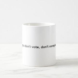 DON'T VOTE, DON'T COMPLAIN MUG.