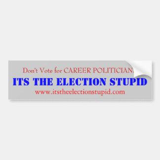 Don't Vote for CAREER POLITICIANS Bumper Sticker