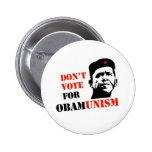 DON'T VOTE FOR OBAMUNISM / ANTI-OBAMA BUTTON