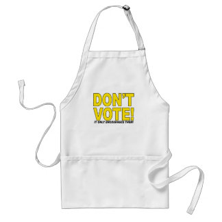 Don't Vote! It Only Encourages Them! Adult Apron