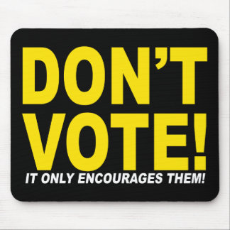 Don't Vote! It Only Encourages Them!) Mouse Pad