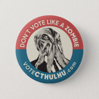 Don't Vote Like a Zombie Vote Cthulhu Button