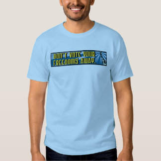 Don't Vote Your Freedoms Away T-shirt