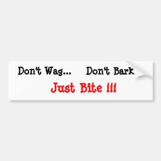 Don't Wag..., Don't Bark..., Just Bite !!! Bumper Sticker