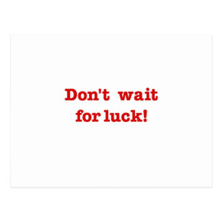 Don't Wait For Luck Postcard