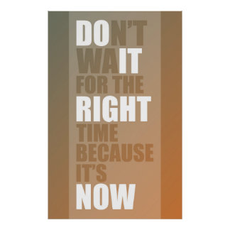 Don't wait for the right time because it's now poster