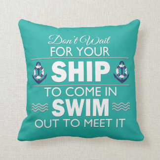 Don't Wait for Your Ship to Come In Throw Pillow