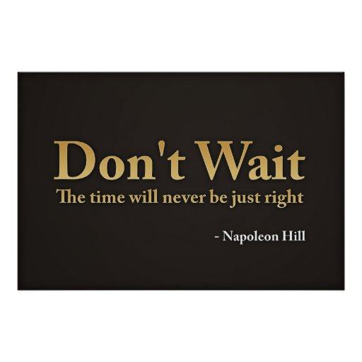 Don't wait. The time will never be just right.,... Posters