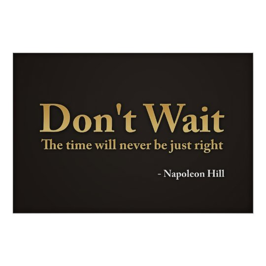 Don't wait. The time will never be just right.,... Poster