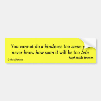 Don't Wait Too Long to Do a Kindness Bumper Sticker