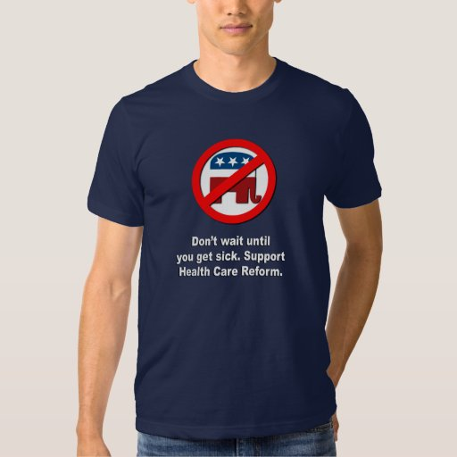 Don't wait until you get sick, support health care tshirt