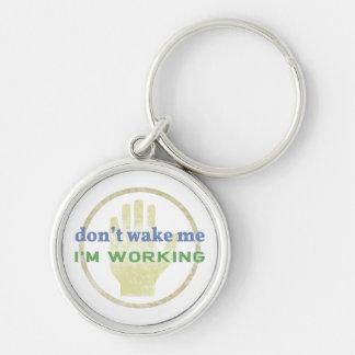 Don't Wake Me, I'm Working Keychain