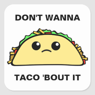 Don't Wanna Taco Bout It Square Sticker