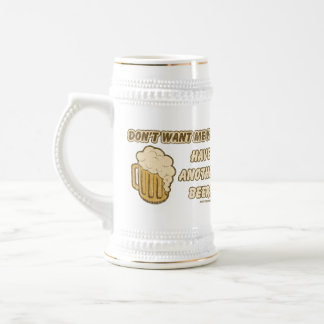 Don't Want Me Yet? Have Another Beer! Beer Stein