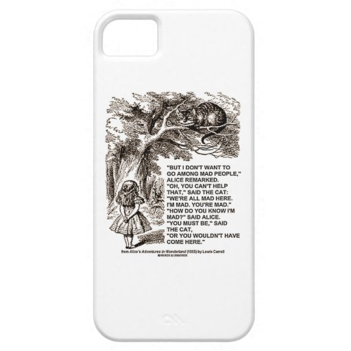 Don't Want To Go Among Mad People Alice Cheshire iPhone 5 Cases