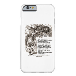 Don't Want To Go Among Mad People Alice Cheshire Barely There iPhone 6 Case