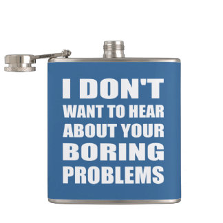 Dont Want to Hear About Your Boring Problems Flask