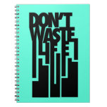 Don't Waste Life Notebook