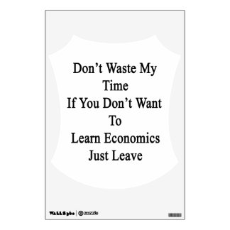 Don't Waste My Time If You Don't Want To Learn Eco Wall Stickers