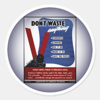 Don't Waste Scrap Metal Round Stickers Round Sticker