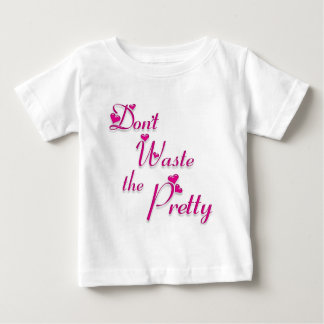 Don't Waste the Pretty... Baby T-Shirt