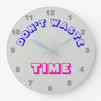 """Don't Waste """"Time"""" Wall Clock"""
