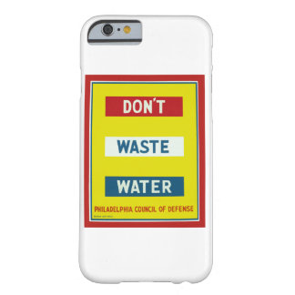 Don't Waste Water Barely There iPhone 6 Case
