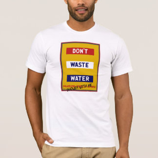 "DON'T WASTE WATER  ""DON'T WASTE WATER, TAKE A BATH T-Shirt"