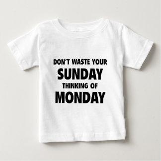 Don't Waste Your Sunday Thinking Of Monday Baby T-Shirt